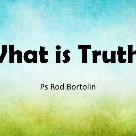 20-08-2017 – Ps Rodney Bortolin – What is Truth