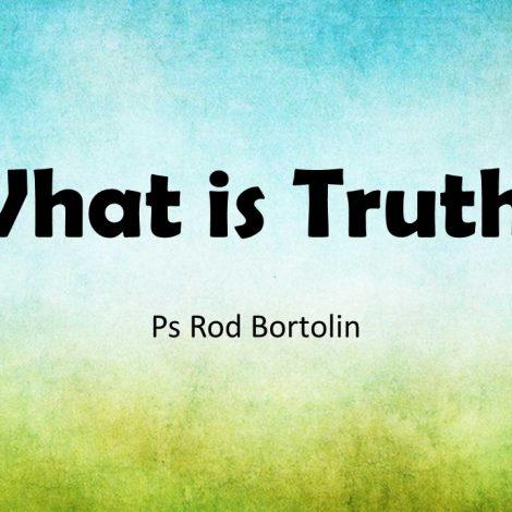 20-08-2017 – Ps Rodney Bortolin – What is Truth