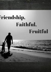 Friendship, Faithful, Fruitful