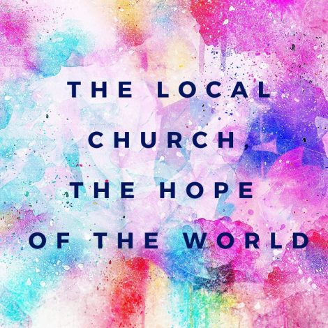 The Local Church, The Hope of the World